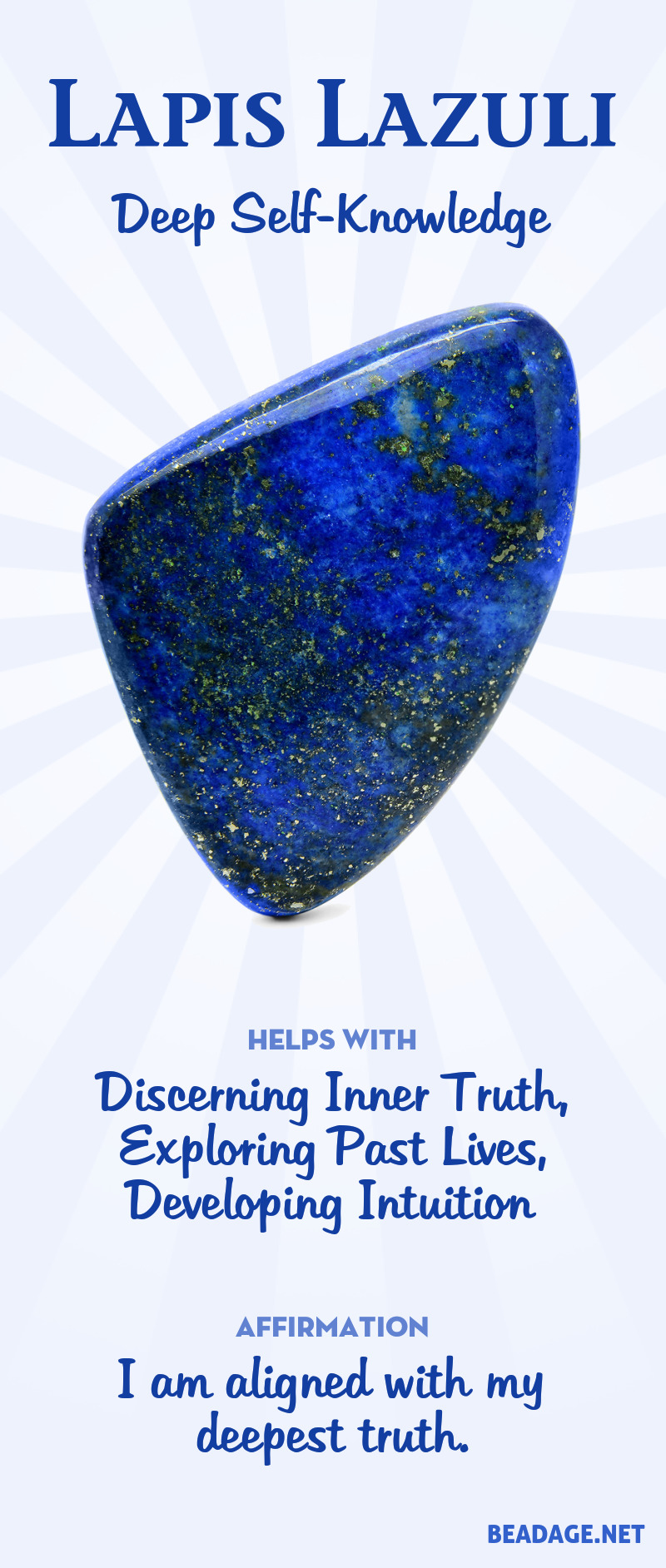 Lapis lazuli is a stone with royal energy, in that it helps you uncover and access your inner noble and Divine nature. It activates psychic abilities and intuition, connecting you to spiritual guidance and visionary awareness. It helps you discern and speak the truth, as well as discover your truest inner Self. Learn more about Lapis Lazuli meaning + healing properties, benefits & more. Visit to find gemstone meanings & info about crystal healing. #gemstones #crystals #crystalhealing #beadage