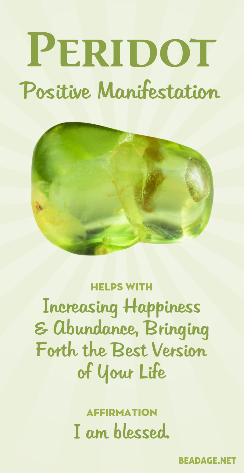 Peridot is a positive energy stone. It vibrates with the energy of sunshine, showering you with blessings and abundance. It helps bring the physical reality of your life into alignment with your true purpose and joy. It can help you release past hardships, and step into a new reality of fruitful goodness. Learn more about Peridot meaning + healing properties, benefits & more. Visit to find gemstone meanings & info about crystal healing. #gemstones #crystals #crystalhealing #beadage