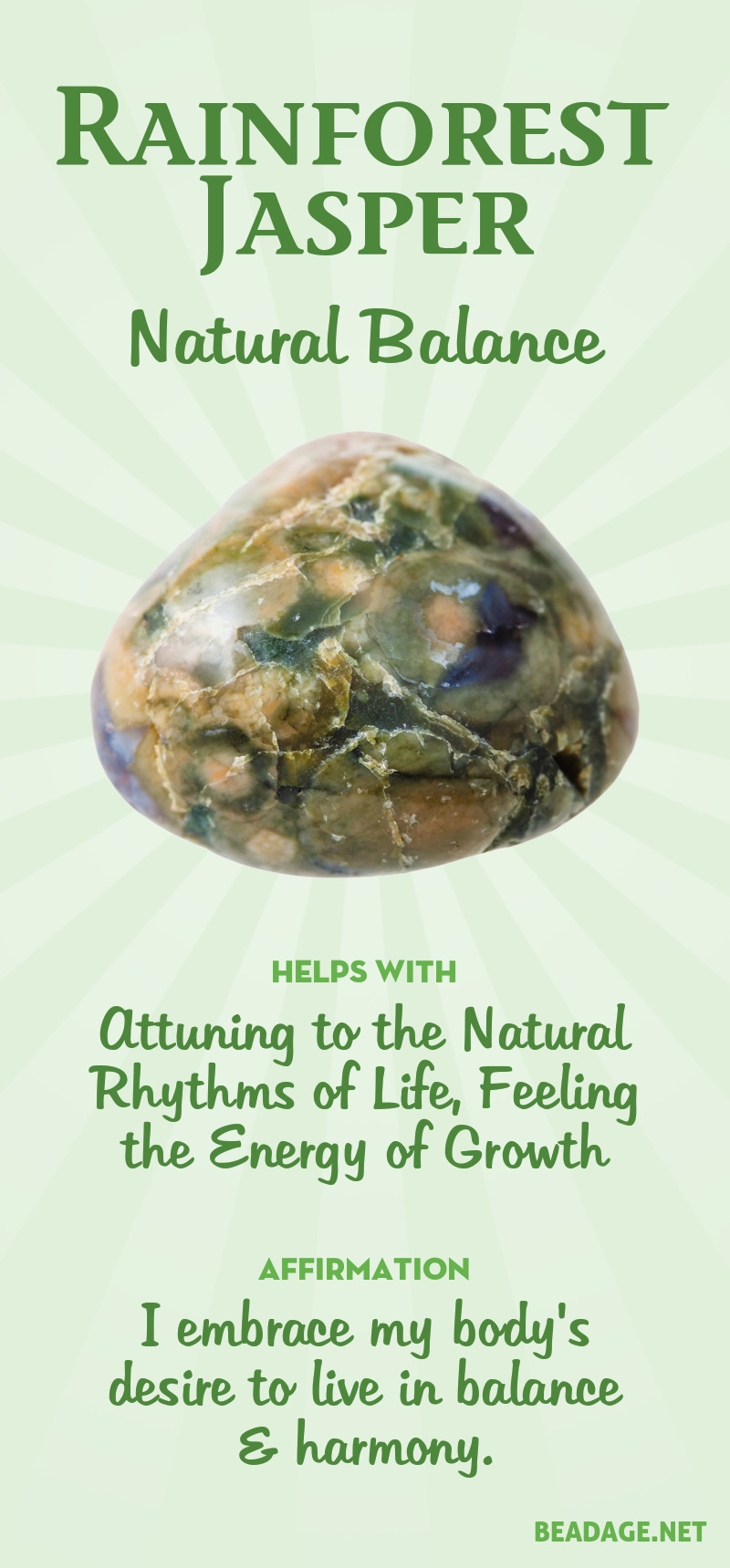 Rainforest Jasper connects you to Planet Earth, the joy of being alive, the energy of growth, and the desire to be in balance with nature. It can help you realign your busy life and find your own natural rhythm of balance and harmony. It can help you let go of negative physical habits like overeating or smoking, and create a naturally healthy state of everyday existence. Learn more about Rainforest Jasper meaning + healing properties, benefits & more.
