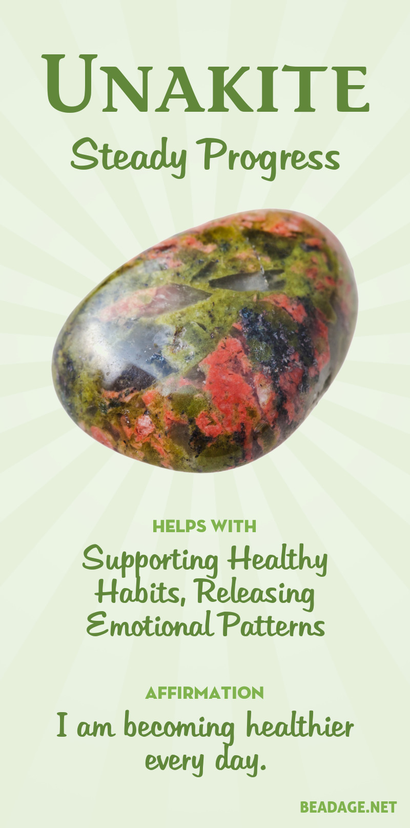 Unakite supports the physical body by purging toxicity from old emotional wounds and attachments, anger and resentment, and bad habits like overeating. It gradually supports a healthy alignment of physical, mental, and spiritual bodies, helping the body become a support for higher experiences.  Learn more about Unakite meaning + healing properties, benefits & more. Visit to find gemstone meanings & info about crystal healing. #gemstones #crystals #crystalhealing #beadage